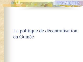 La politique de d centralisation en Guin e