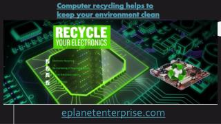 Computer recycling helps to keep your environment clean