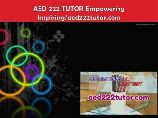 AED 222 TUTOR Empowering Inspiring/aed222tutor.com