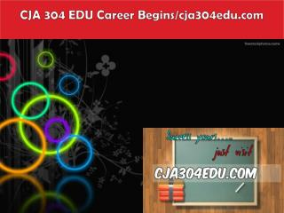 CJA 304 EDU Career Begins/cja304edu.com