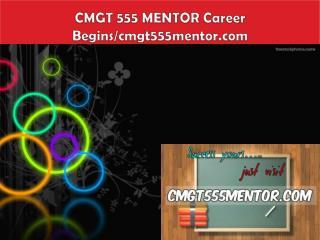 CMGT 555 MENTOR Career Begins/cmgt555mentor.com