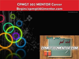 CPMGT 302 MENTOR Career Begins/cpmgt302mentor.com