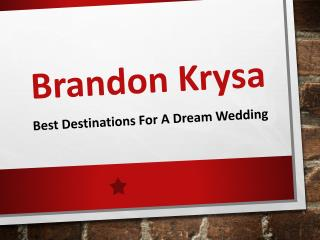 Best Destinations for a Dream Wedding Covered By Brandon Krysa