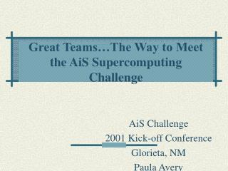 Great Teams The Way to Meet the AiS Supercomputing Challenge