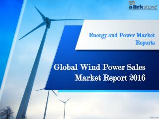 Global Market Report of Wind Power Sales 2016: Aarkstore