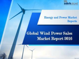 Global Market Report of Wind Power Sales 2016: Aarkstore
