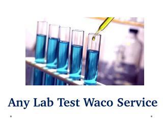ANY LAB TEST WACO