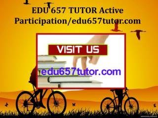 EDU 657 TUTOR Active Participation/edu657tutor.com