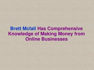 Brett Mcfall Has Comprehensive Knowledge of Making Money from Online Businesses