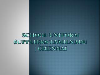 School uniform suppliers Tamilnadu | Bangalore | Chennai