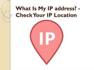 What Is My IP address? - Check Your IP Location