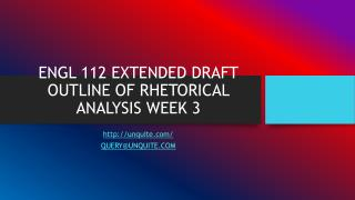ENGL 112 EXTENDED DRAFT OUTLINE OF RHETORICAL ANALYSIS WEEK 3