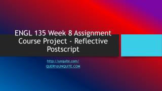 ENGL 135 Week 8 Assignment Course Project - Reflective Postscript