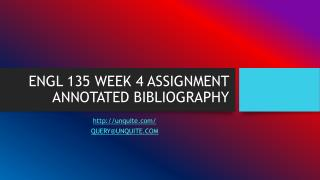ENGL 135 WEEK 4 ASSIGNMENT ANNOTATED BIBLIOGRAPHY