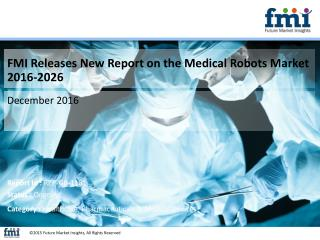 Medical Robots Market Dynamics, Segments and Supply Demand 2016-2026