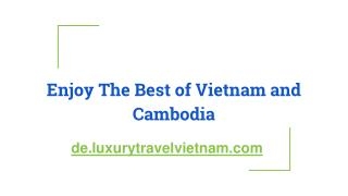 Enjoy The Best of Vietnam and Cambodia