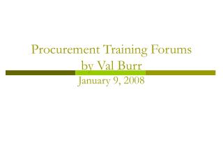 Procurement Training Forums by Val Burr January 9, 2008