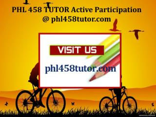 PHL 458 TUTOR Active Participation / phl458tutor.com