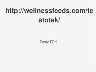 http://wellnessfeeds.com/testotek/