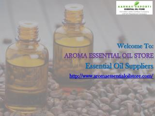 Aroma Essential  Oil Suppliers provides the best Essential Oil.