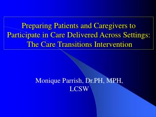Preparing Patients and Caregivers to  Participate in Care Delivered Across Settings:    The Care Transitions Interventio
