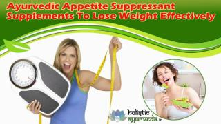 Ayurvedic Appetite Suppressant Supplements To Lose Weight Effectively