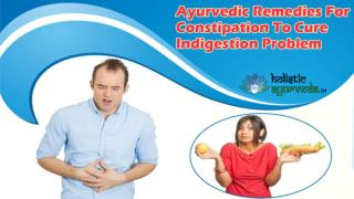 Ayurvedic Remedies For Constipation To Cure Indigestion Problem