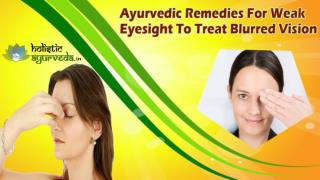 Ayurvedic Remedies For Weak Eyesight To Treat Blurred Vision