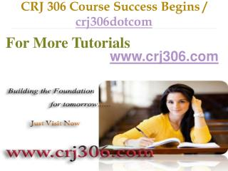 CRJ 306 Course Success Begins / crj306dotcom