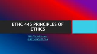 ETHC 445 PRINCIPLES OF ETHICS