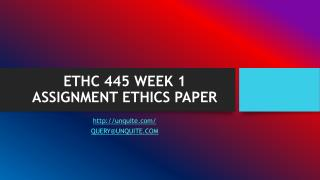 ETHC 445 WEEK 1 ASSIGNMENT ETHICS PAPER