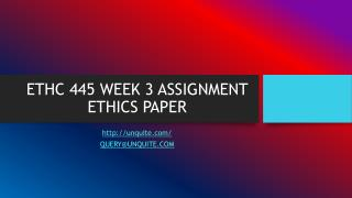 ETHC 445 WEEK 3 ASSIGNMENT ETHICS PAPER