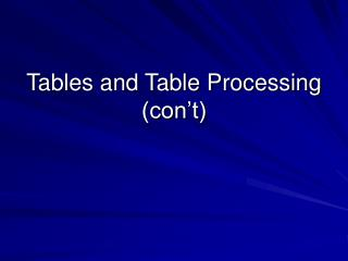 Tables and Table Processing con t