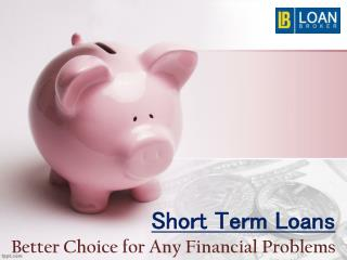 Short Term Loans - Better Choice for Any Financial Problems