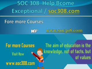 SOC 308 Help Bcome Exceptional / soc308.com