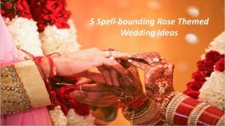 5 Spell-bounding Rose Themed Wedding Ideas