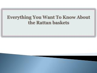 Everything You Want To Know About the Rattan baskets