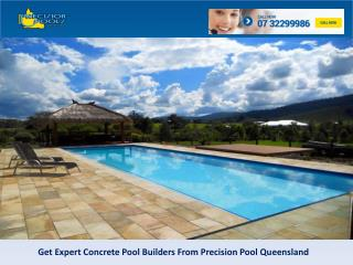 Get Expert Concrete Pool Builders From Precision Pool Queensland