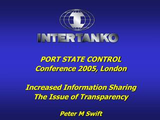 PORT STATE CONTROL Conference 2005, London  Increased Information Sharing The Issue of Transparency  Peter M Swift