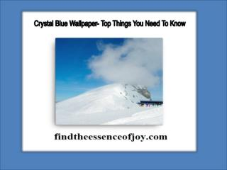 Crystal Blue Wallpaper- Top Things You Need To Know