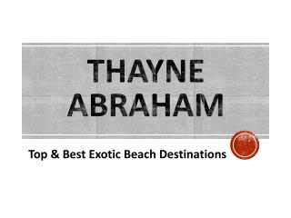 Top & Best Exotic Beach Destinations Covered by Thayne Abraham