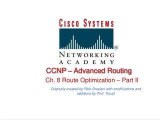 CCNP   Advanced Routing    Ch. 8 Route Optimization   Part II  Originally created by Rick Graziani with modifications an