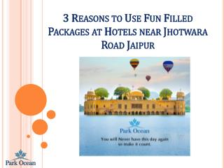 3 Reasons to Use Fun Filled Packages at Hotels near Jhotwara Road Jaipur