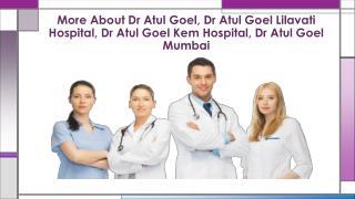 Dr Atul Goel, Dr Atul Goel Lilavati Hospital,Dr Atul Goel Kem Hospital