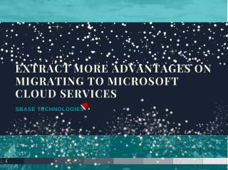 Extract more advantages on migrating to Microsoft Cloud services