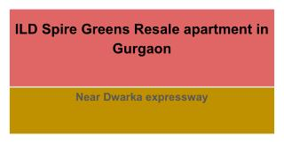 ILD Spire Greens Resale apartment in Gurgaon