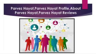 More information about Parvez Hayat,Parvez Hayat Profile,About Parvez Hayat,Parvez Hayat Reviews