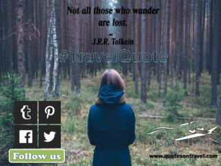 Not all those who wander are lost - Travel Quote