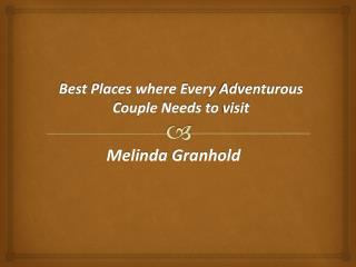 Best Places where Every Adventurous Couple Needs to visit by Melinda Granhold