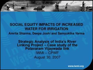 SOCIAL EQUITY IMPACTS OF INCREASED WATER FOR IRRIGATION Amrita Sharma, Deepa Joshi and Samyuktha Varma